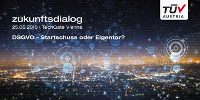 TÜV AUSTRIA zukunftsdialog - DSGVO: Eigentor oder Startschuss? 25.5., Tech Gate Vienna - https://www.tuv.at/zukunftsdialog